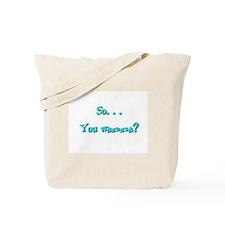 So . . . You Wanna? Tote Bag