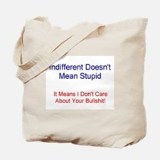 Indifferent doesn't mean studpid Tote Bag