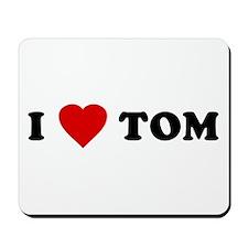 I Love [Heart] Tom Mousepad