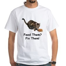 Feed Them? Fix Them! Shirt