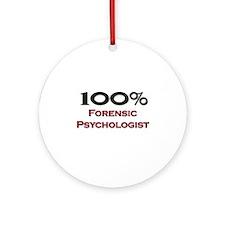 100 Percent Forensic Psychologist Ornament (Round)