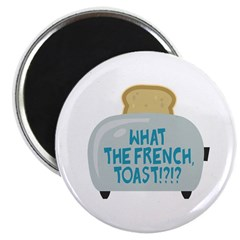 What the French, Toast?! Magnet