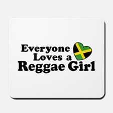 Everyone Loves a Reggae Girl Mousepad