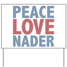 Peace Love Ralph Nader Yard Sign