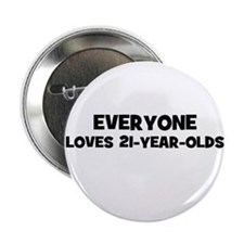 """Everyone loves 21-year-olds 2.25"""" Button"""