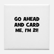 Go ahead and card me, I'm 21! Tile Coaster