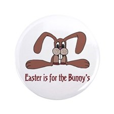 "Easter is for the Bunny's 3.5"" Button"