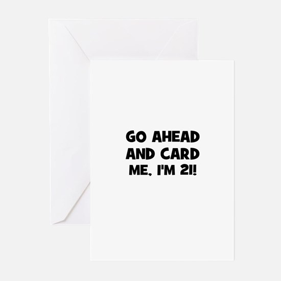 Go ahead and card me, I'm 21! Greeting Cards (Pk o
