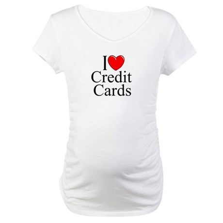 """I Love (Heart) Credit Cards"" Maternity T-Shirt"