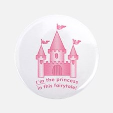 """I'm The Princess In This Fairytale 3.5"""" Button"""