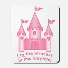 I'm The Princess In This Fairytale Mousepad
