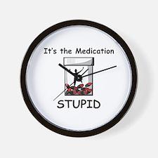 It's the Medication STUPID Wall Clock