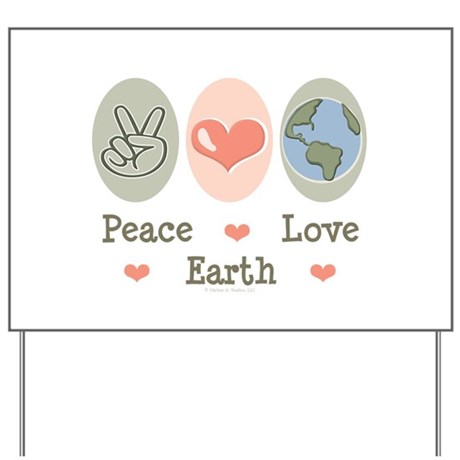 Peace Love Earth Yard Sign
