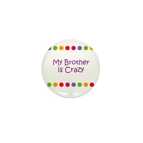 My Brother is Crazy Mini Button (10 pack)