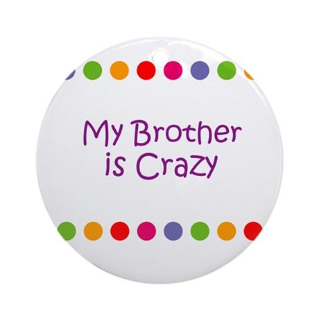 My Brother is Crazy Ornament (Round)
