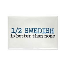 Half Swedish Is Better Than None Rectangle Magnet