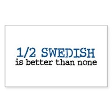 Half Swedish Is Better Than None Decal