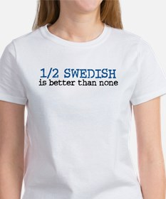 Half Swedish Is Better Than None Women's T-Shirt