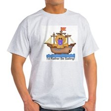 I'd Rather Be Sailing! Ash Grey T-Shirt
