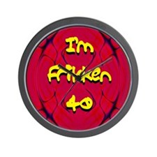 I'm Frikken 40 Wall Clock