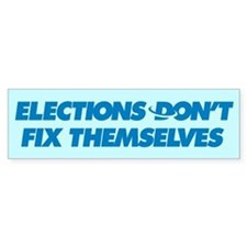 Elections don't fix themselve Bumper Bumper Sticker