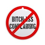 No Bitch-Ass Complaining Ornament (Round)