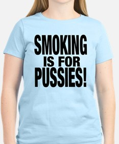 Smoking is for Pussies T-Shirt