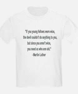 Martin Luther says why old folks are needed. T-Shirt