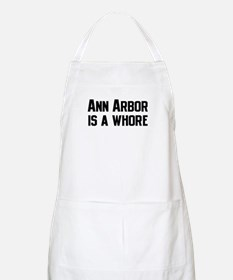 Ann Arbor is a Whore BBQ Apron
