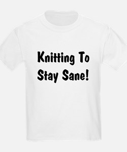 Knitting to stay Sane T-Shirt