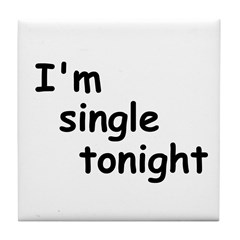 I'm single tonight Tile Coaster