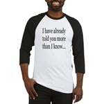 I've Already Told You More Th Baseball Jersey