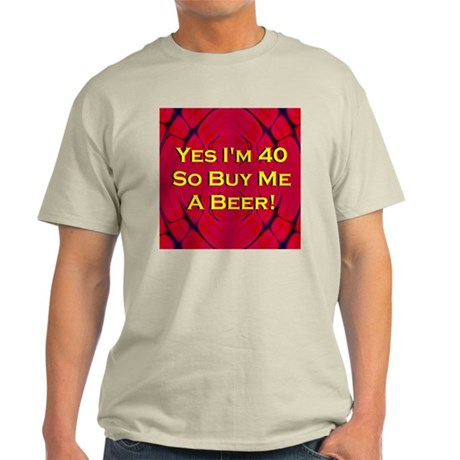 Yes I'm 40 Buy Me A Beer Light T-Shirt
