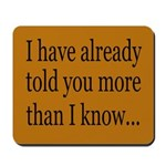 I've Already Told You More Th Mousepad