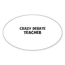 Crazy Debate Teacher Oval Decal