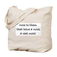 Woe to them that have a nose Tote Bag