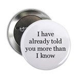 I've Already Told You More Th Button
