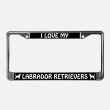 I Love My Labrador Retrievers License Plate Frame