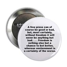 """A free press can of course be good or bad... 2.25"""" Button"""