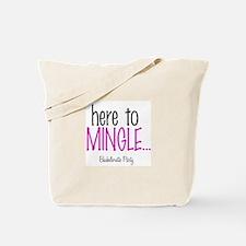 HERE TO MINGLE Tote Bag