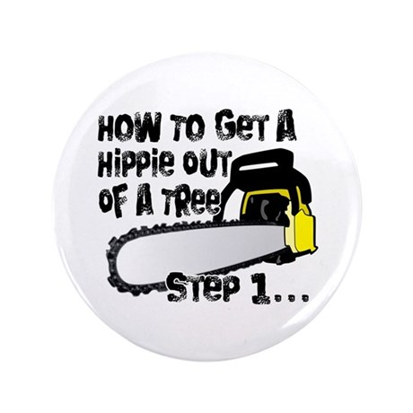 """Got Hippies In Your Trees? 3.5"""" Button (100 pack)"""