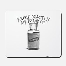 My Brand of Heroin Mousepad