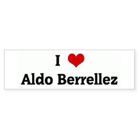 I Love Aldo Berrellez Bumper Sticker