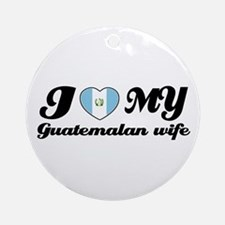 I love my Guatemalan Wife Ornament (Round)