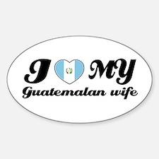 I love my Guatemalan Wife Oval Decal