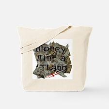 Money ain't a Thang Tote Bag