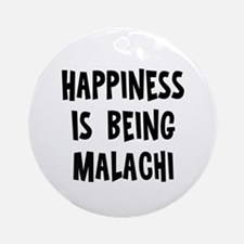 Happiness is being Malachi Ornament (Round)