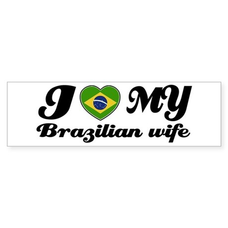 I love my Brazilian Wife Bumper Sticker