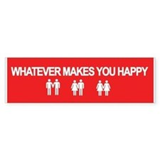 Whatever Makes You Happy Bumper Bumper Sticker
