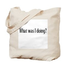 What Was I Doing Tote Bag